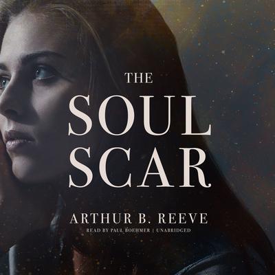 The Soul Scar Audiobook, by Arthur B. Reeve
