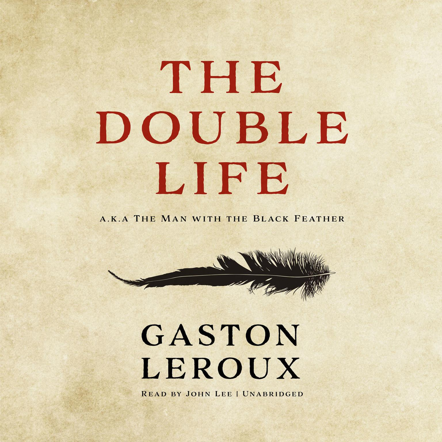 The Double Life: Or, The Man with the Black Feather Audiobook, by Gaston Leroux