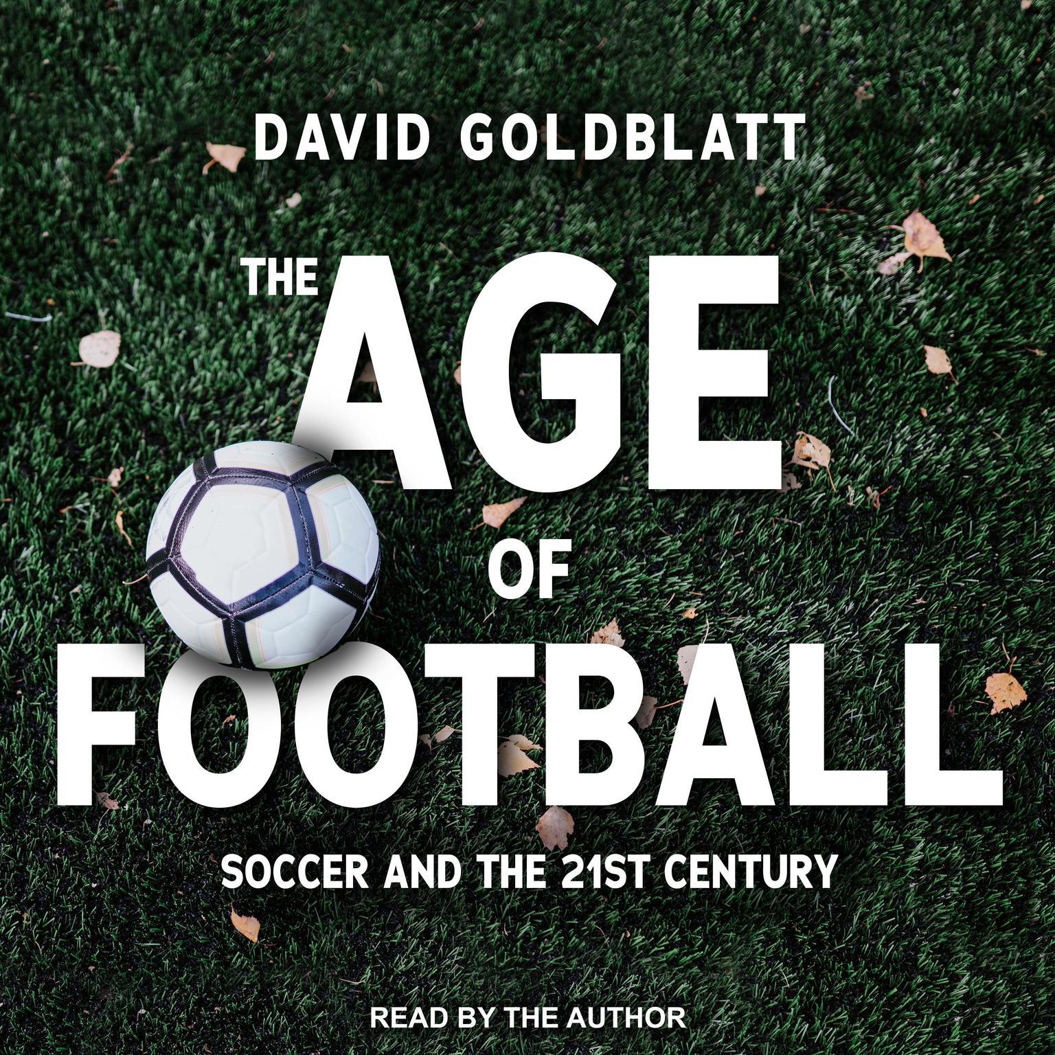 The Age of Football: Soccer and the 21st Century Audiobook, by David Goldblatt