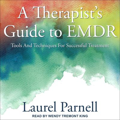 A Therapist's Guide to EMDR: Tools and Techniques for Successful Treatment Audiobook, by Laurel Parnell