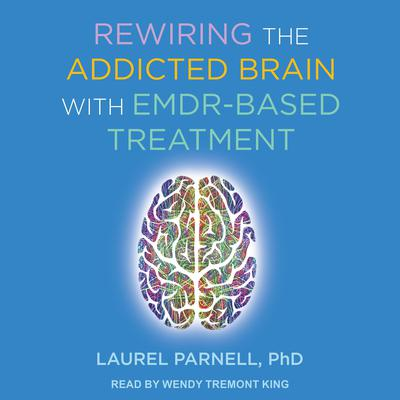 Rewiring the Addicted Brain with EMDR-Based Treatment Audiobook, by Laurel Parnell