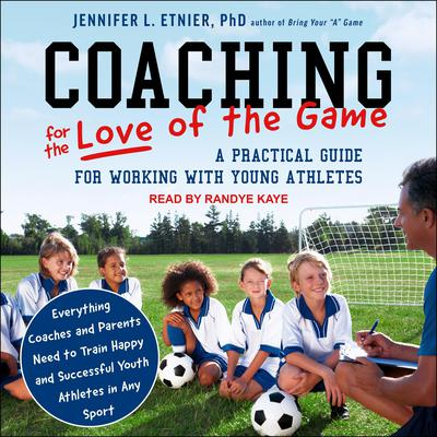 Coaching for the Love of the Game: A Practical Guide for Working with Young Athletes Audiobook, by Jennifer L. Etnier