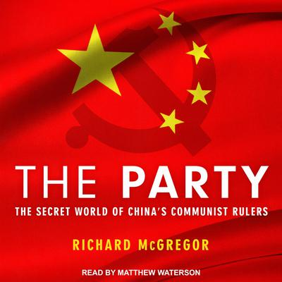 The Party: The Secret World of Chinas Communist Rulers Audiobook, by Richard Mcgregor