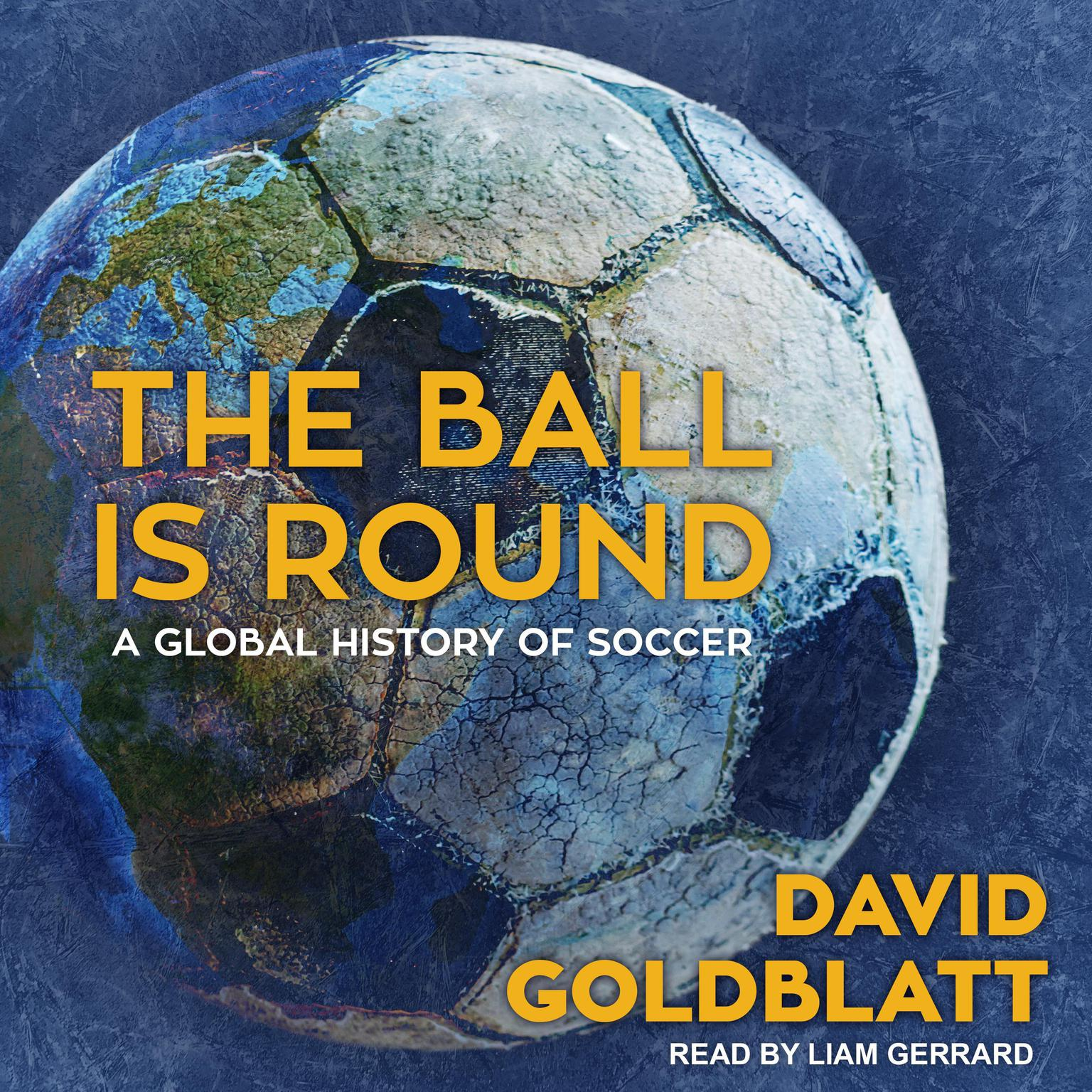 The Ball is Round: A Global History of Soccer Audiobook, by David Goldblatt