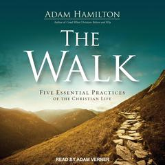 The Walk: Five Essential Practices of the Christian Life Audiobook, by Adam Hamilton