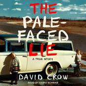 The Pale-Faced Lie: A True Story Audiobook, by David Crow