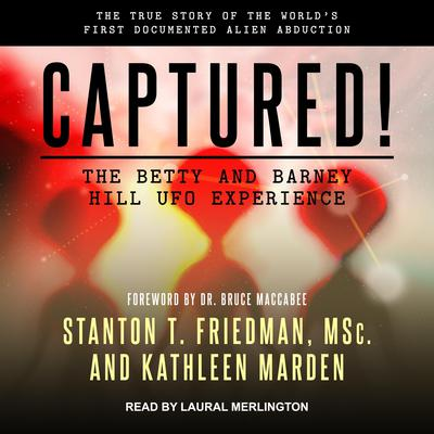 Captured! The Betty and Barney Hill UFO Experience: The True Story of the Worlds First Documented Alien Abduction Audiobook, by