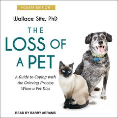 The Loss of a Pet: A Guide to Coping with the Grieving Process When a Pet Dies: 4th edition Audiobook, by Wallace Sife