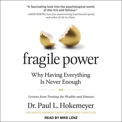 Fragile Power: Why Having Everything Is Never Enough; Lessons from Treating the Wealthy and Famous Audiobook, by Paul L. Hokemeyer