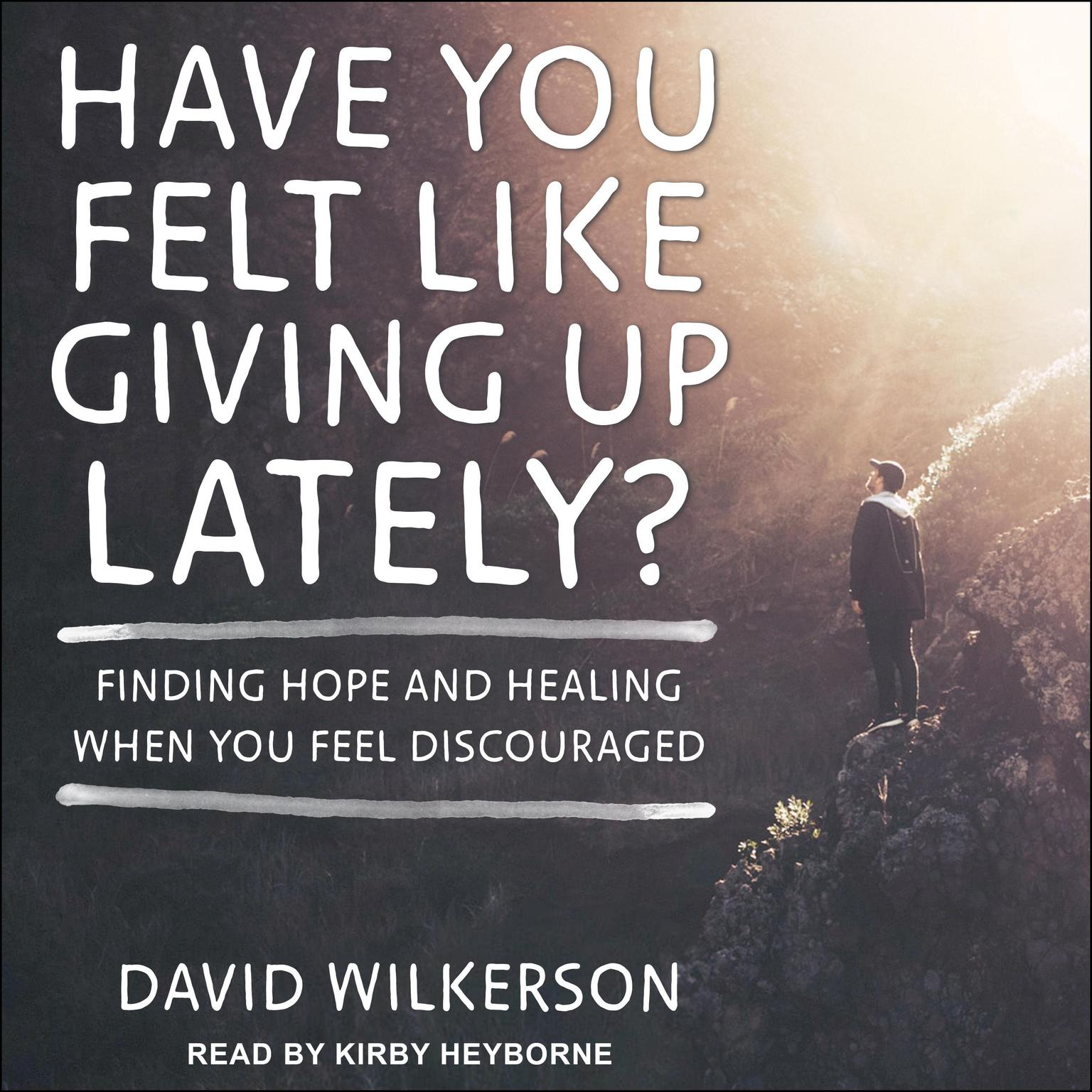 Have You Felt Like Giving Up Lately?: Finding Hope and Healing When You Feel Discouraged Audiobook, by David Wilkerson