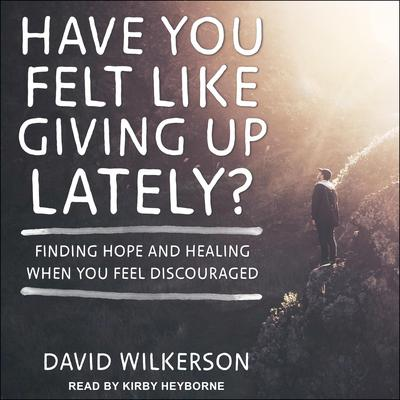 Have You Felt Like Giving Up Lately?: Finding Hope and Healing When You Feel Discouraged Audiobook, by