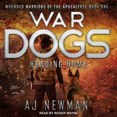 War Dogs: Heading Home Audiobook, by AJ Newman
