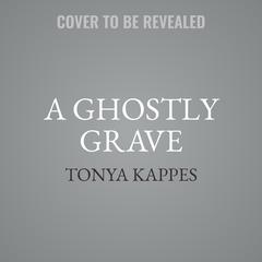 A Ghostly Grave Audiobook, by Tonya Kappes
