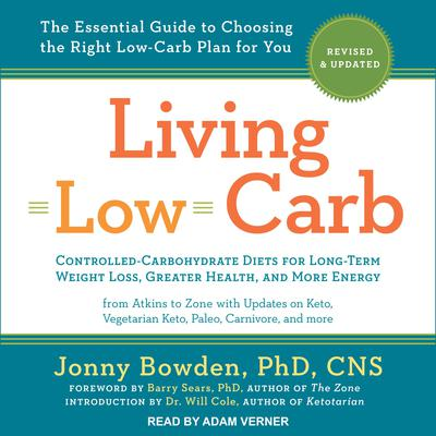 Living Low Carb: Revised & Updated Edition: The Complete Guide to Choosing the Right Weight Loss Plan for You Audiobook, by Barry Sears