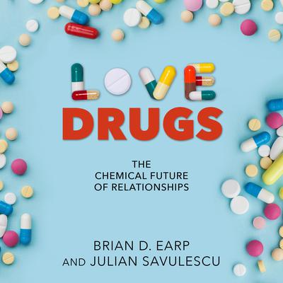 Love Drugs: The Chemical Future of Relationships Audiobook, by Brian D. Earp