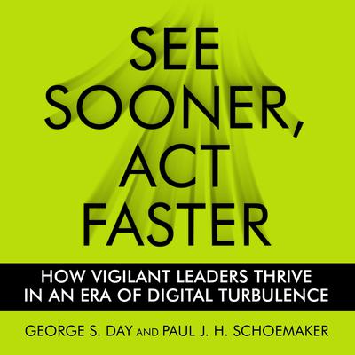 See Sooner, Act Faster: How Vigilant Leaders Thrive in an Era of Digital Turbulence Audiobook, by
