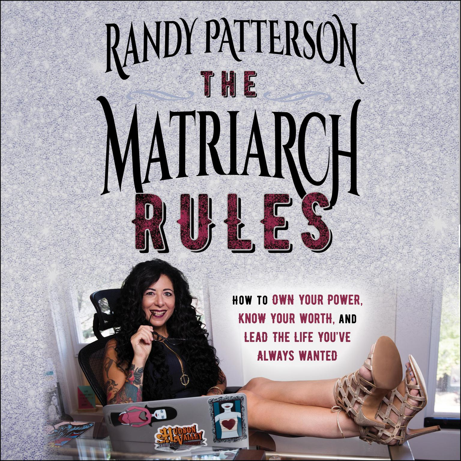 Printable The Matriarch Rules: How to Own Your Power, Know Your Worth, and Lead the Life You've Always Wanted Audiobook Cover Art