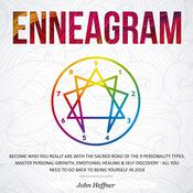 Enneagram: Become Who You Really Are with the Sacred Road of the 9 Personality Types. Master Personal Growth, Emotional Healing & Self-Discovery - All You Need to Go Back to Being Yourself in 2019: Become Who You Really Are with the Sacred Road of the 9 Personality Types. Master Personal Growth, Emotional Healing & Self-Discovery—All You Need to Go Back to Being Yourself in 2019 Audiobook, by John Heffner