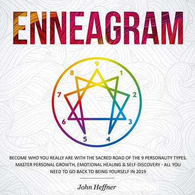 Enneagram: Become Who You Really Are with the Sacred Road of the 9 Personality Types. Master Personal Growth, Emotional Healing & Self-Discovery—All You Need to Go Back to Being Yourself in 2019 Audiobook, by