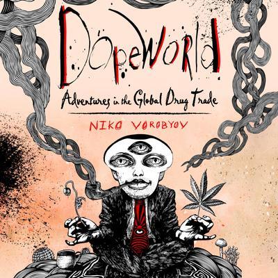 Dopeworld: Adventures in the Global Drug Trade Audiobook, by Niko Vorobyov