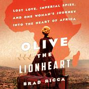 Olive the Lionheart: Lost Love, Imperial Spies, and One Woman's Journey into the Heart of Africa Audiobook, by Brad Ricca