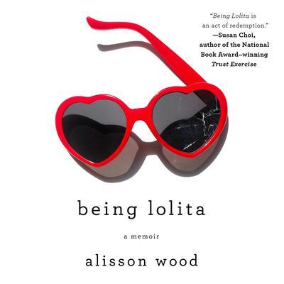 Being Lolita: A Memoir Audiobook, by Alisson Wood