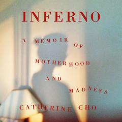 Inferno: A Memoir of Motherhood and Madness Audiobook, by Catherine Cho
