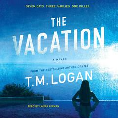 The Vacation: A Novel Audiobook, by T. M. Logan