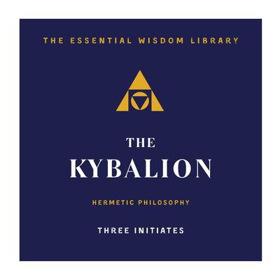 The Kybalion: Hermetic Philosophy Audiobook, by Three Initiates
