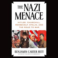 The Nazi Menace: Hitler, Churchill, Roosevelt, Stalin, and the Road to War Audiobook, by Benjamin Carter Hett