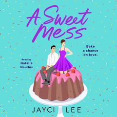 A Sweet Mess: A Novel Audiobook, by Jayci Lee