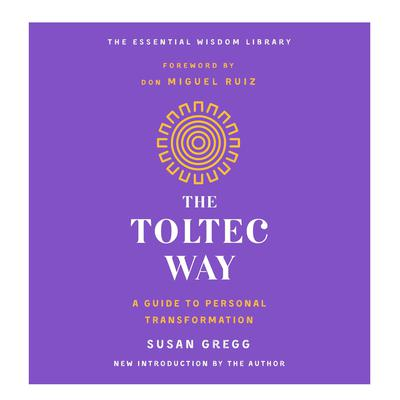 The Toltec Way: A Guide to Personal Transformation Audiobook, by Susan Gregg