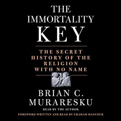 The Immortality Key: The Secret History of the Religion with No Name Audiobook, by