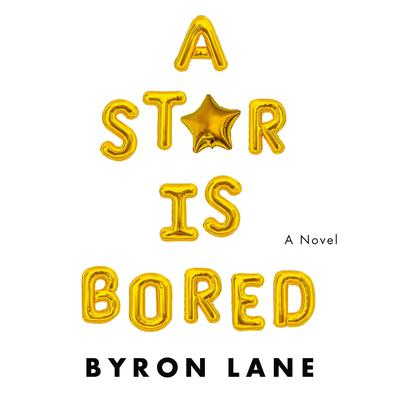 A Star Is Bored: A Novel Audiobook, by Byron Lane