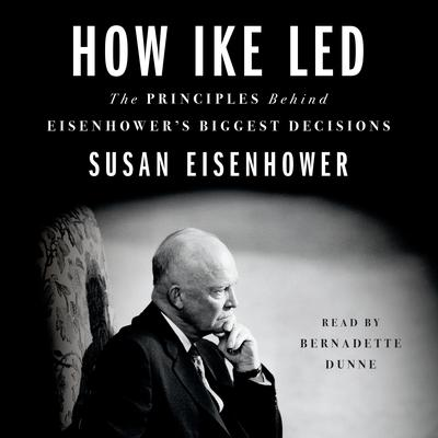 How Ike Led: The Principles Behind Eisenhower's Biggest Decisions Audiobook, by