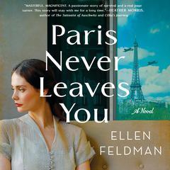 Paris Never Leaves You: A Novel Audiobook, by Ellen Feldman