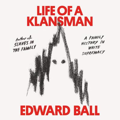 Life of a Klansman: A Family History in White Supremacy Audiobook, by Edward Ball