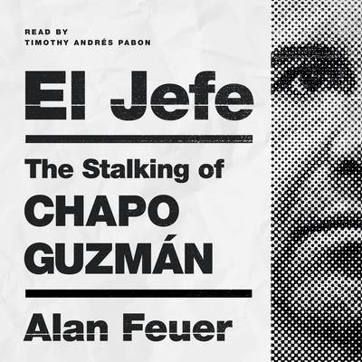 El Jefe: The Stalking of Chapo Guzmán Audiobook, by Alan Feuer