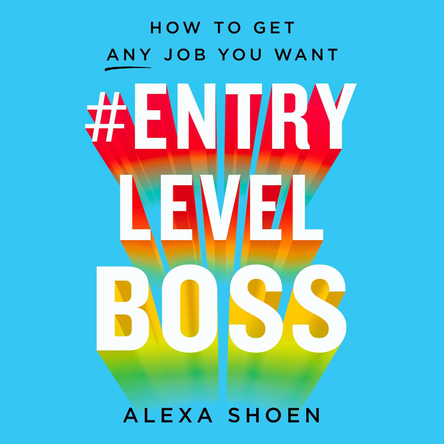 Printable #ENTRYLEVELBOSS: How to Get Any Job You Want Audiobook Cover Art