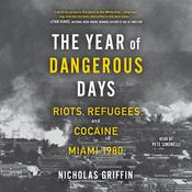 The Year of Dangerous Days: Riots, Refugees, and Cocaine in Miami 1980 Audiobook, by Nicholas Griffin