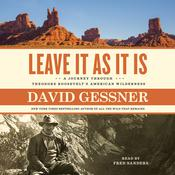 Leave It As It Is: A Journey Through Theodore Roosevelt's American Wilderness Audiobook, by David Gessner