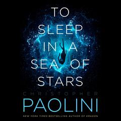 To Sleep in a Sea of Stars Audiobook, by Christopher Paolini