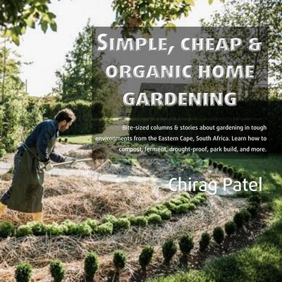Simple, Cheap, and Organic Home Gardening Audiobook, by Chirag Patel