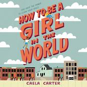 How to Be a Girl in the World Audiobook, by Caela Carter