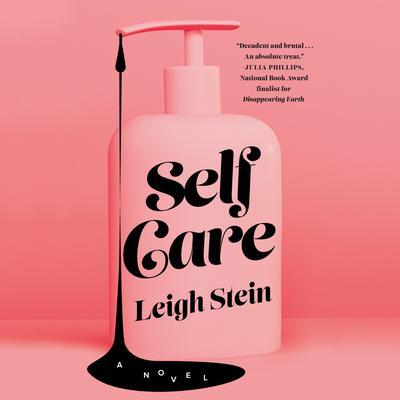 Self Care: A Novel Audiobook, by Leigh Stein