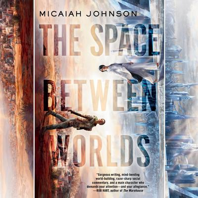 The Space Between Worlds: A Novel Audiobook, by Micaiah Johnson