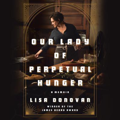 Our Lady of Perpetual Hunger: A Memoir Audiobook, by Lisa Donovan