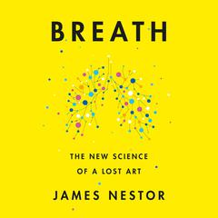 Breath: The New Science of a Lost Art Audiobook, by