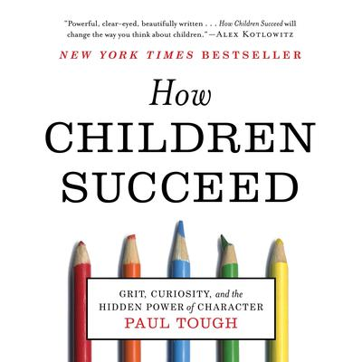 How Children Succeed: Grit, Curiosity, and the Hidden Power of Character Audiobook, by