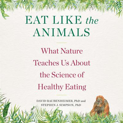 Eat Like the Animals: What Nature Teaches Us About the Science of Healthy Eating Audiobook, by